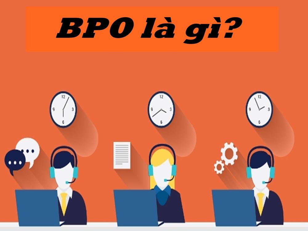 Bpo là gì? Tầm quan trọng của Bpo trong doanh nghiệp