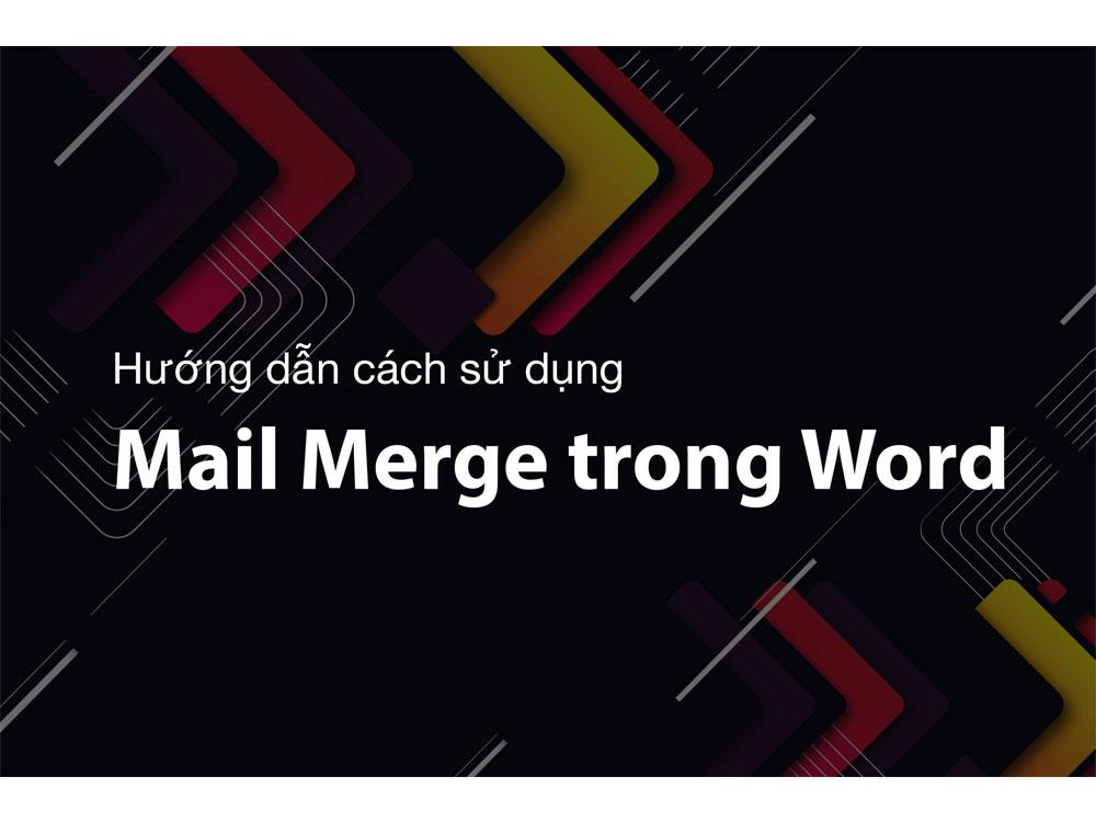 Hướng dẫn cách sử dụng mail merge trong Word, Excel