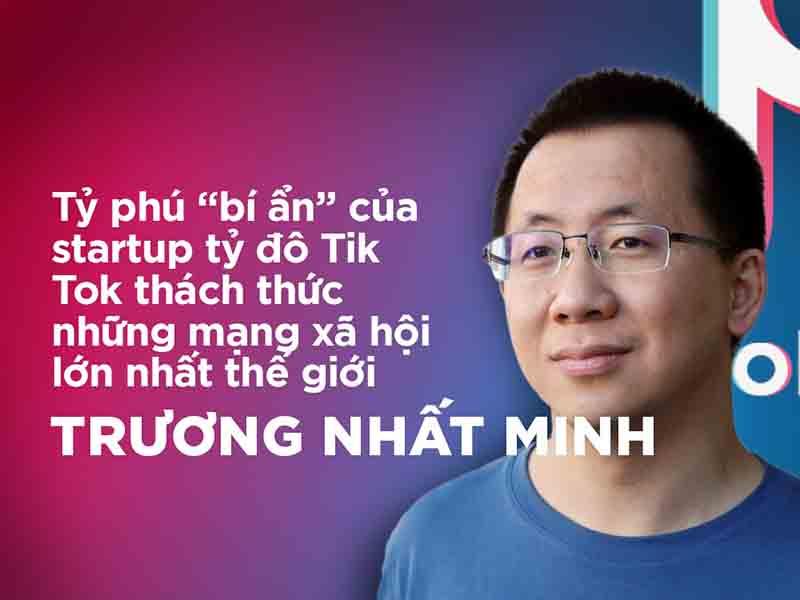 Tiểu sử Trương Nhất Minh - Người sáng lập startup tỷ đô Tik Tok là ai?